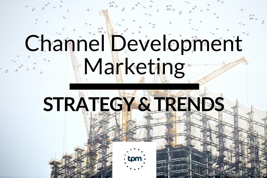 Channel Development Marketing Strategy and Trends