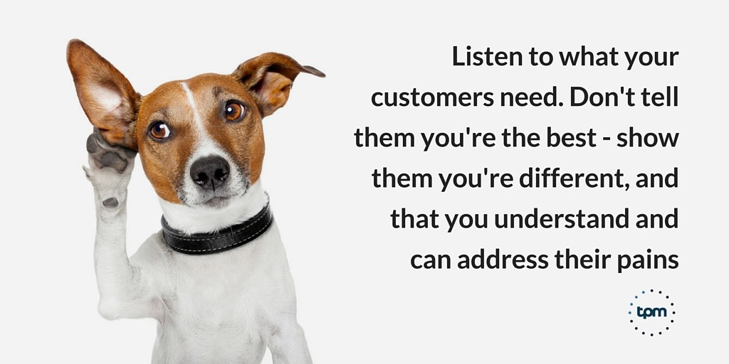 Listen to your customers, show them you are different and understand and address their pains.