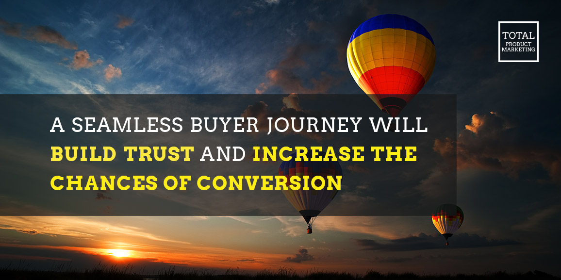 A seamless buyer journey will build trust and increase the changes of conversion.
