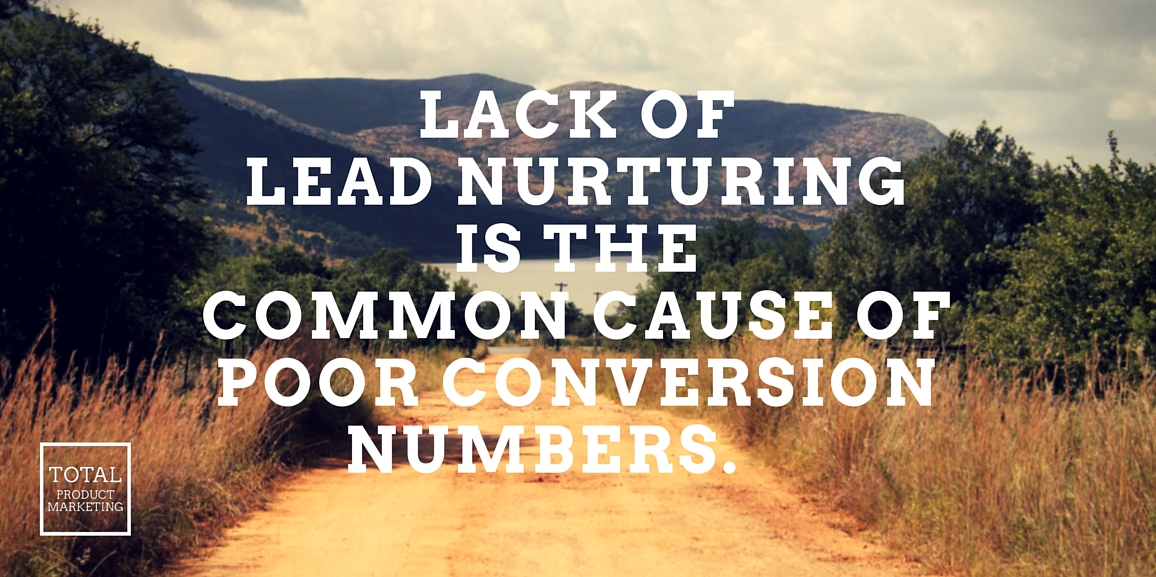 Lack of lead nurturing is the most common cause of poor conversion numbers.