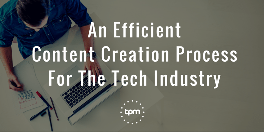 An Efficient Content Creation Process For The Tech Industry