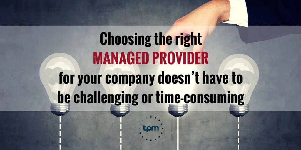 Choosing the right managed provider for your company doesn't have to be challenging or time-consuming.