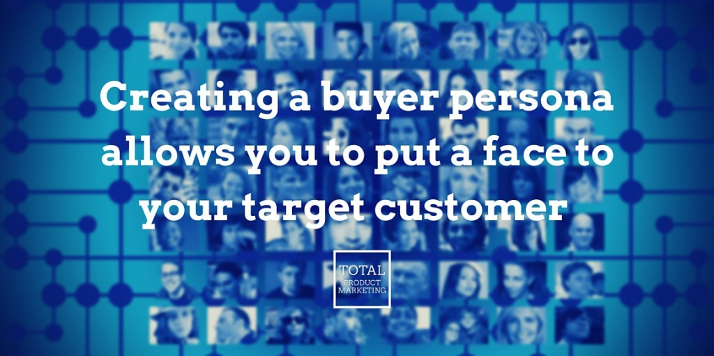 Creating a buyer persona allows you to put a face to your target customer