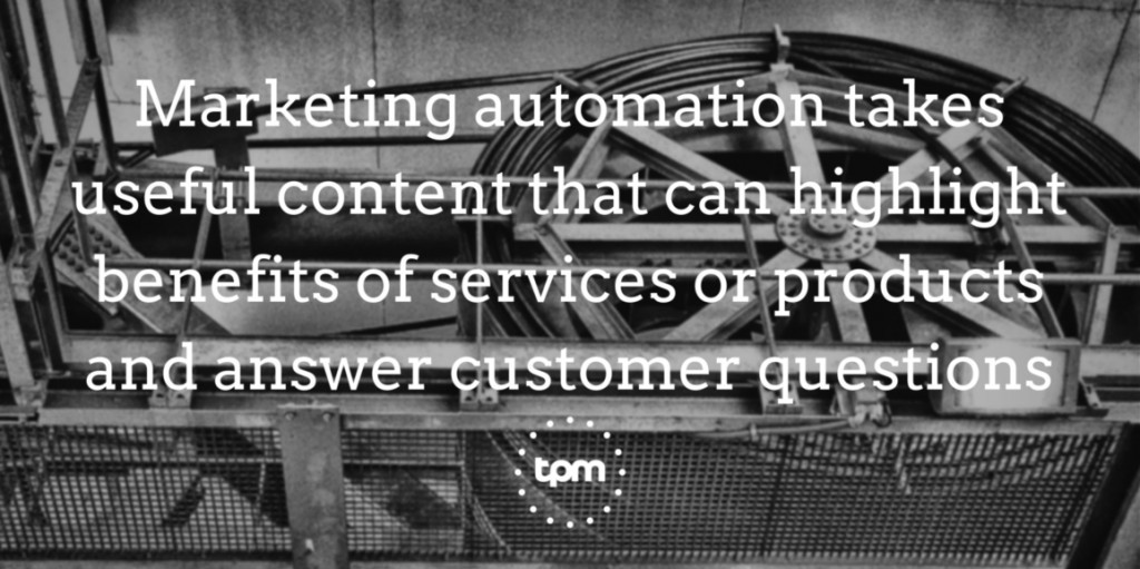 Marketing automation takes useful content that can highlight benefits of services or products and answer customer questions.