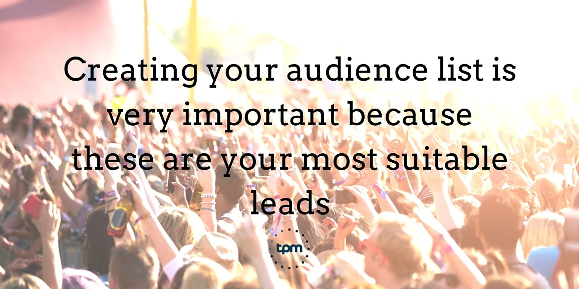 Creating your audience list is very important because these are your most suitable leads.