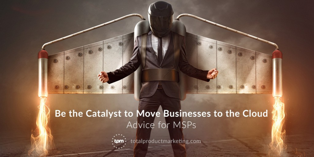 Be the Catalyst to Move Businesses to the Cloud: Advice for MSPs
