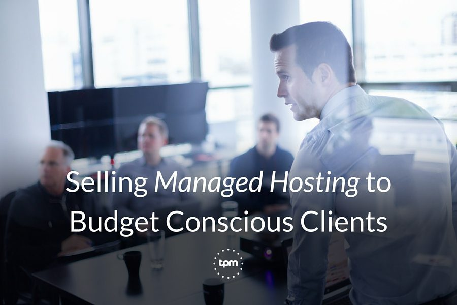 Selling Managed Hosting to Budget Conscious Clients