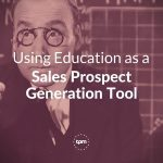 Using Education as a Sales Prospect Generation Tool