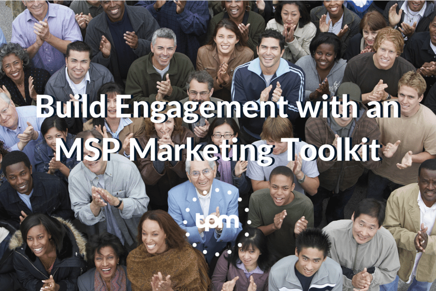 Build Engagement with an MSP Marketing Toolkit