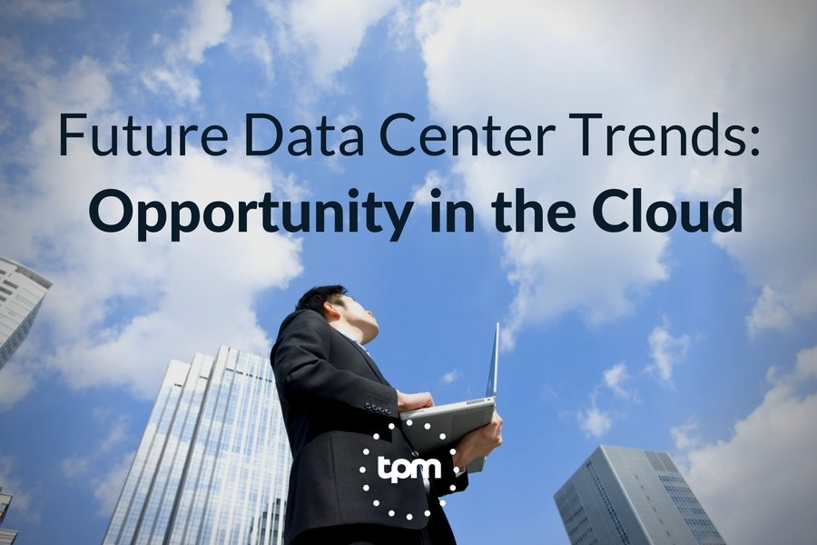 Future Data Center Trends: Opportunity in the Cloud