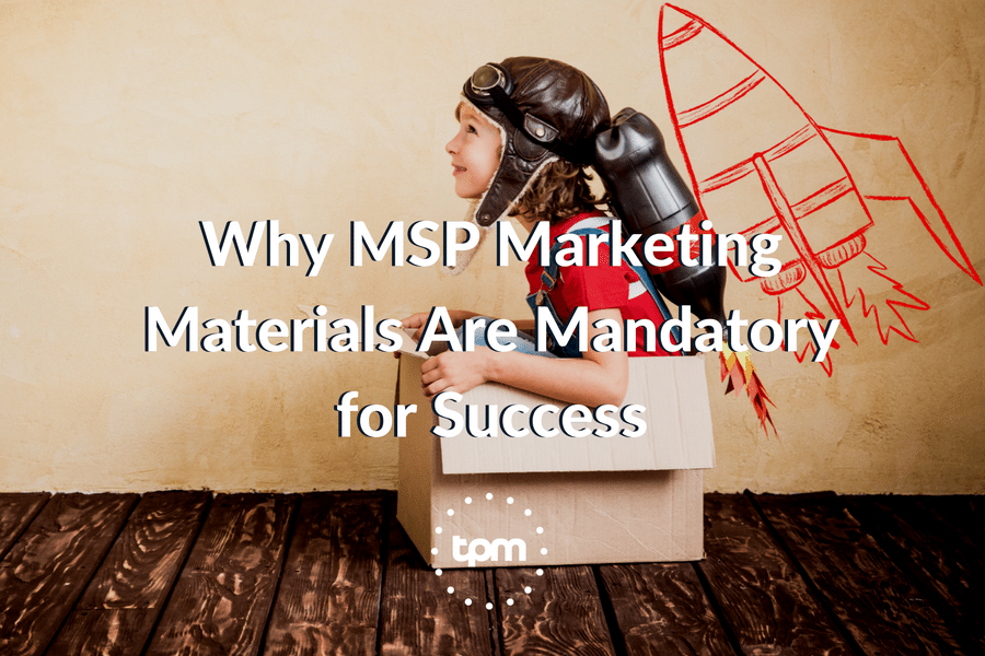 Why MSP Marketing Materials Are Mandatory for Success