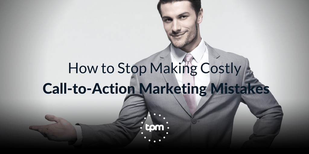 How to Stop Making Costly Call-to-Action Marketing Mistakes