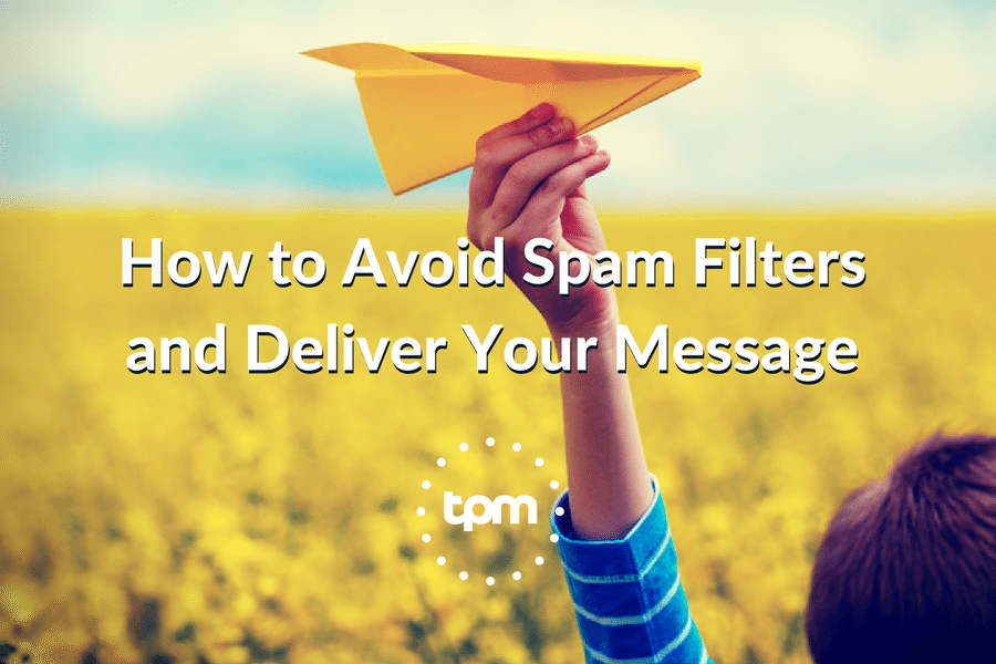 How to Avoid Spam Filters and Deliver Your Message