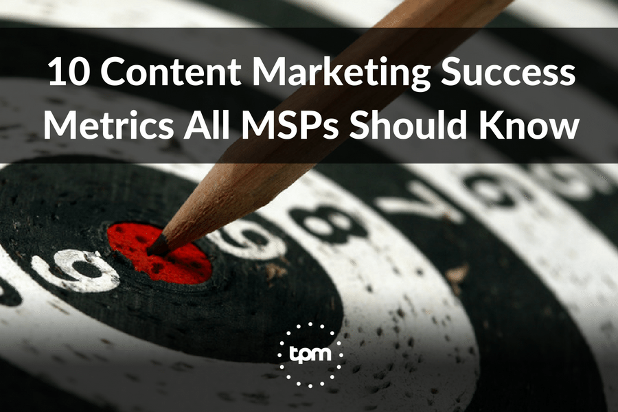 10 Content Marketing Success Metrics All MSPs Should Know