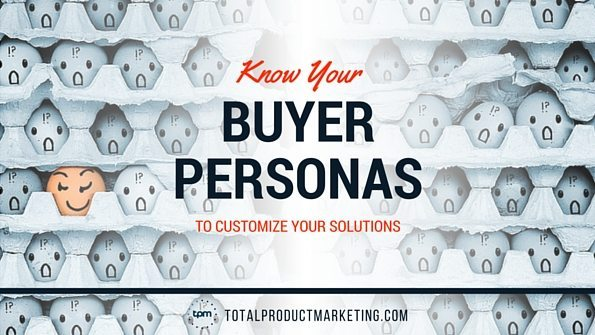 Know Your Buyer Personas to Customize Your Solutions