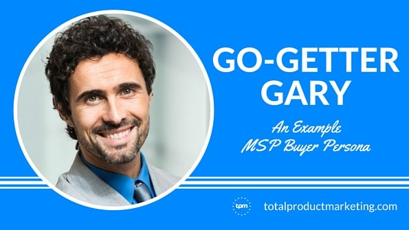 Go-Getter Gary: An Example MSP Buyer Persona