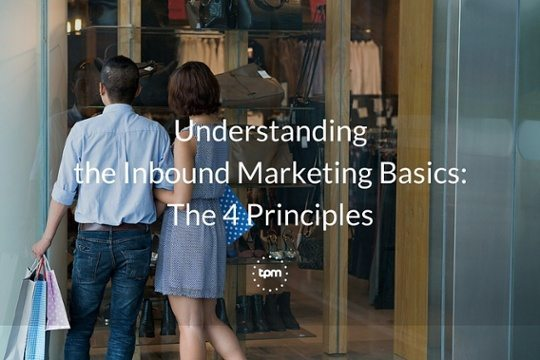 Understanding the Inbound Marketing Basics: The 4 Principles