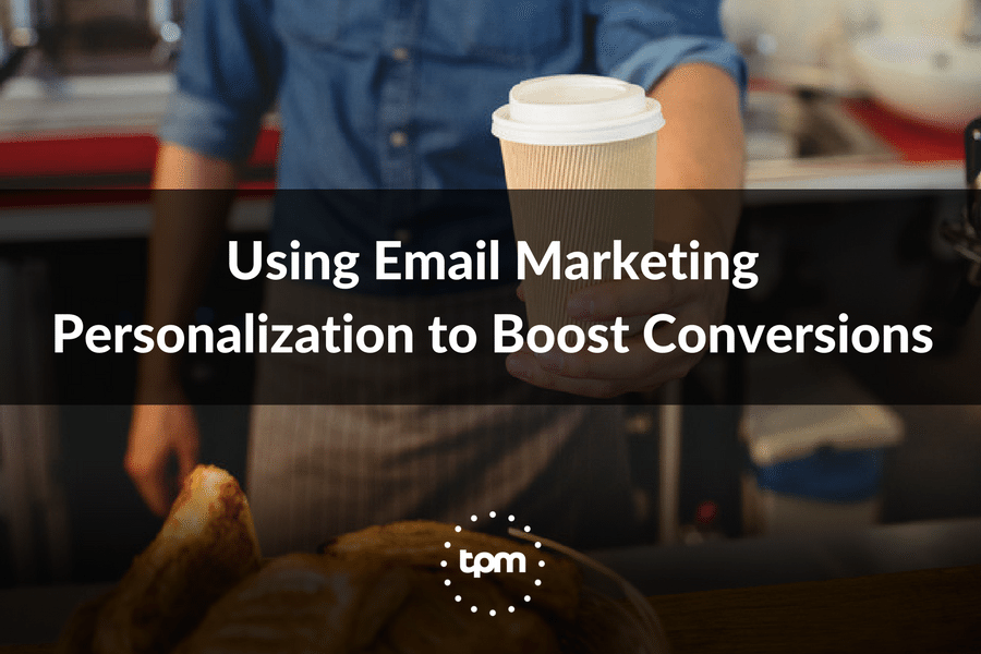 Using Email Marketing Personalization to Boost Conversions