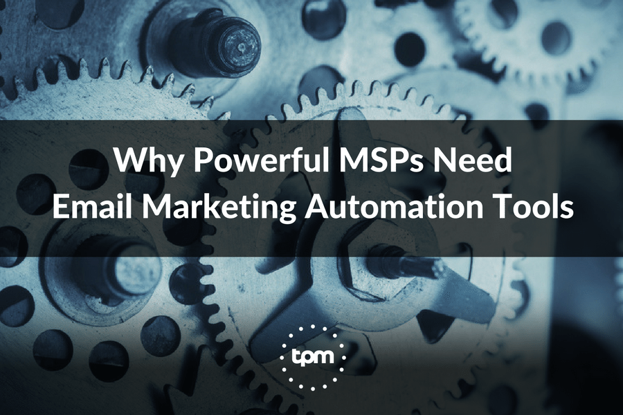 Why Powerful MSPs Need Email Marketing Automation Tools