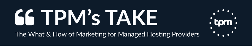 TPM's Take: The What & How of Marketing for Managed Hosting Providers