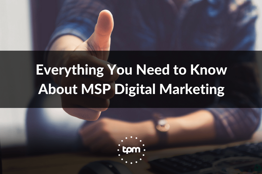 Everything You Need to Know About MSP Digital Marketing