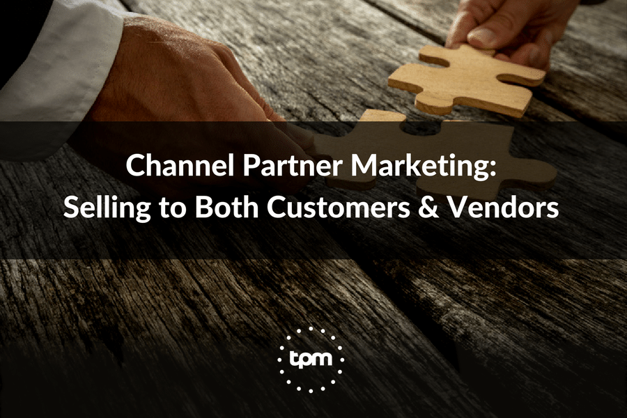 Channel Partner Marketing: Selling to Both Customers & Vendors