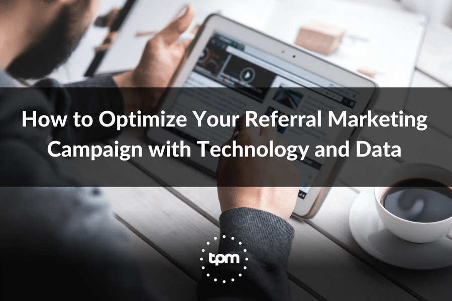 How to Optimize Your Referral Marketing Campaign with Technology and Data