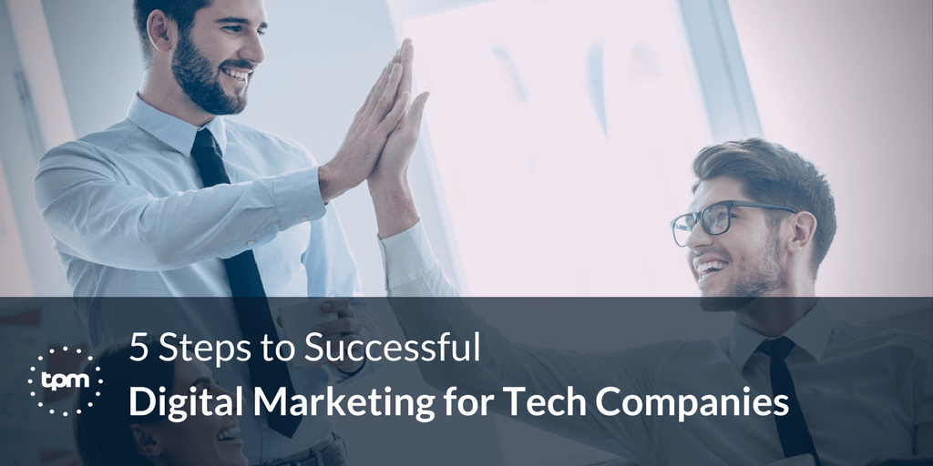 5 Steps to Successful Digital Marketing for Tech Companies