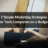 7 Simple Marketing Strategies for Tech Companies on a Budget