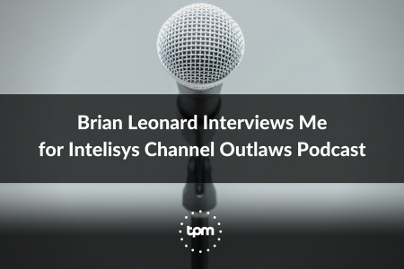 Brian Leonard Interviews Me for Intelisys Channel Outlaws Podcast