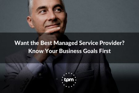 Want the Best Managed Service Provider? Know Your Business Goals First