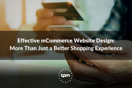 Effective mCommerce Website Design: More Than Just a Better Shopping Experience